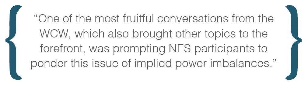 Text box: One of the most fruitful conversations from the WCW, which also brought other topics to the forefront, was prompting NES participants to ponder this issue of implied power imbalances.